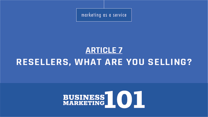 Business Marketing 101:  Hey Value Added Resellers, what are you selling?