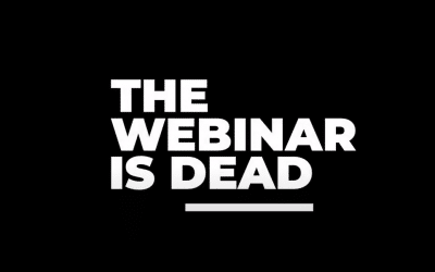 The Webinar Is Dead