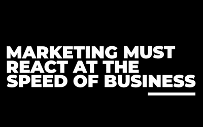 Marketing Must React At The Speed Of Business